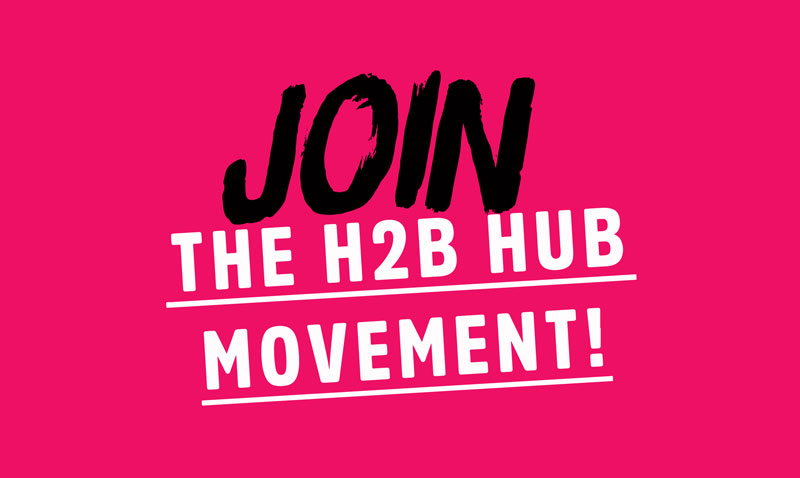 join the h2b hub movement!