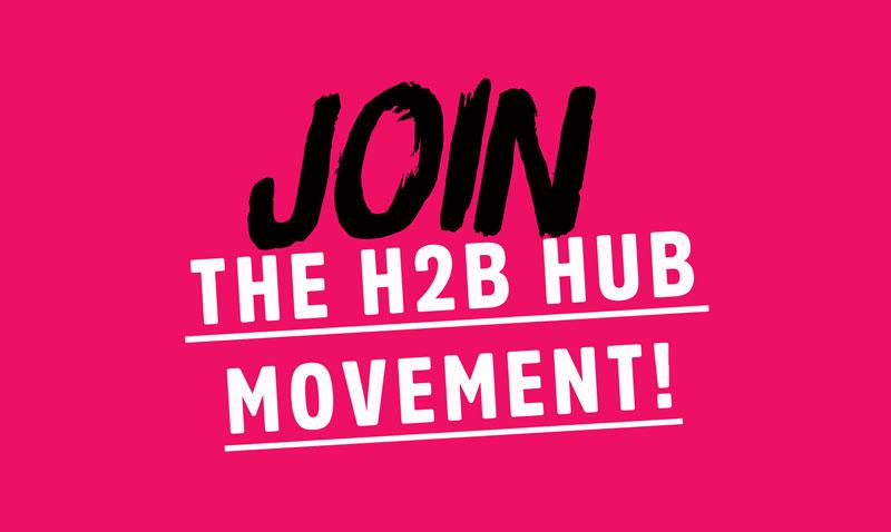 join the h2b hub movement!